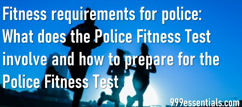 Police Fitness Test, How to Pass the Police Fitness Test. What does the Police Fitness Test Involve?